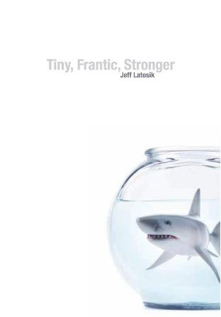 Jeff Latosik, Tiny, Frantic, Stronger